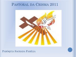 Pastoral da Crisma 2011
