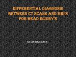 Differential Diagnosis between CT scans and MRI s for Head Injury s