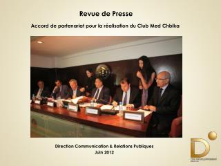 Revue de Presse  Accord  de partenariat pour la réalisation du Club Med  Chbika