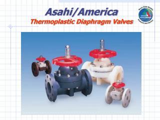 Asahi/America Thermoplastic Diaphragm Valves