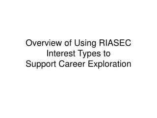Overview of Using RIASEC Interest Types to  Support Career Exploration