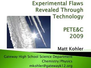 Experimental Flaws Revealed Through Technology PETE&C 2009 Matt Kohler