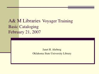 A M Libraries Voyager Training Basic Cataloging February 21, 2007