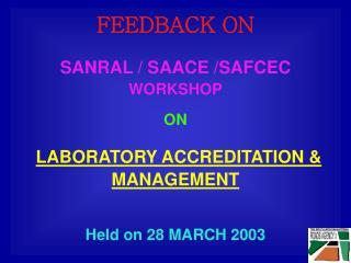 FEEDBACK ON SANRAL / SAACE /SAFCEC WORKSHOP ON LABORATORY ACCREDITATION & MANAGEMENT