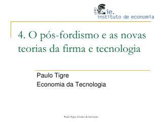 4. O p s-fordismo e as novas teorias da firma e tecnologia
