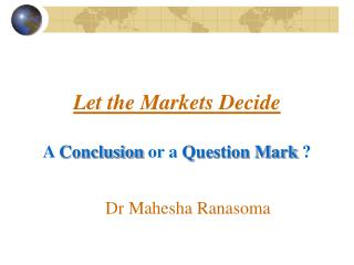 Let the Markets Decide A  Conclusion  or a  Question Mark  ?