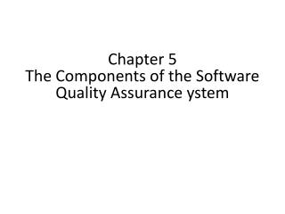Chapter 5 The  C omponents  of the  S oftware Q uality  Assurance ystem