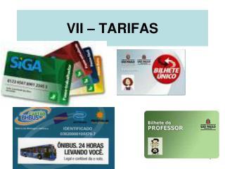 VII – TARIFAS