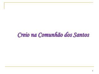Creio na Comunhão dos Santos