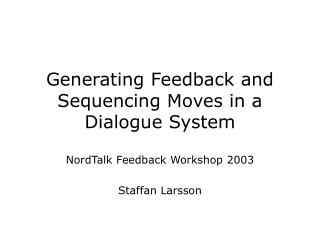 Generating Feedback and Sequencing Moves in a Dialogue System