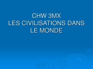 CHW 3MX LES CIVILISATIONS DANS LE MONDE