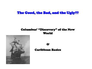 The Good, the Bad, and the Ugly      Columbus   Discovery  of the New World      Caribbean Basics