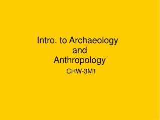 Intro. to Archaeology	 and Anthropology
