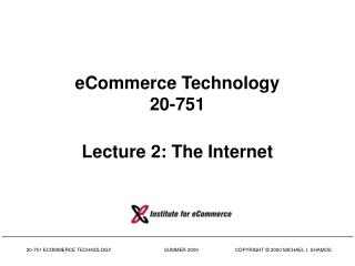 eCommerce Technology 20-751 Lecture 2: The Internet