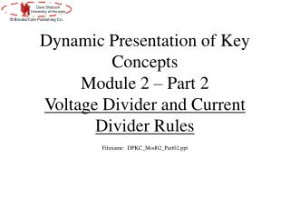 Dynamic Presentation of Key Concepts  Module 2 – Part 2 Voltage Divider and Current Divider Rules