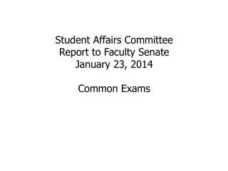 Student Affairs Committee Report to Faculty Senate January 23, 2014 Common Exams