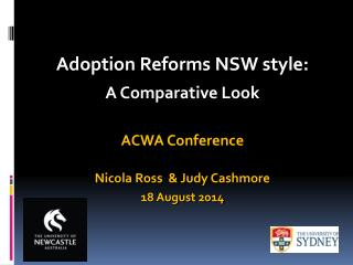 Adoption Reforms NSW style: A Comparative Look ACWA Conference Nicola Ross  & Judy Cashmore