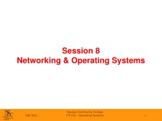 Session 8 Networking & Operating Systems
