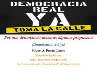 Por una democracia decente: algunas propuestas ¡Democracia real ya!  Miguel A. Presno Linera