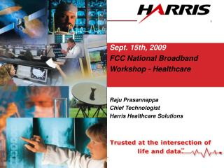 Sept. 15th, 2009 FCC National Broadband Workshop - Healthcare Raju Prasannappa Chief Technologist