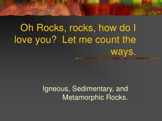 Oh Rocks, rocks, how do I love you?  Let me count the ways.
