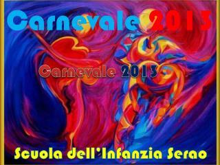 Carnevale  2013 Scuola dell'Infanzia Serao