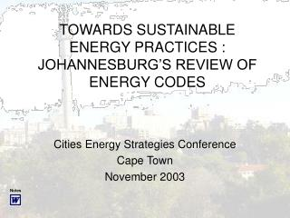 TOWARDS SUSTAINABLE ENERGY PRACTICES : JOHANNESBURG'S REVIEW OF ENERGY CODES