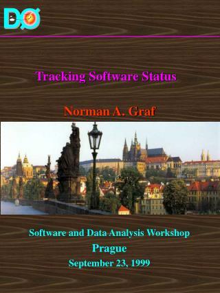 Tracking Software Status Norman A. Graf Software and Data Analysis Workshop Prague