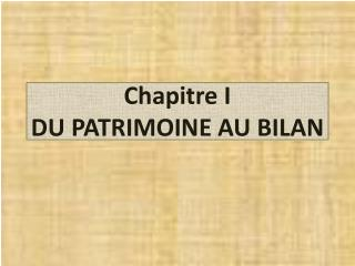 Chapitre I DU PATRIMOINE AU BILAN