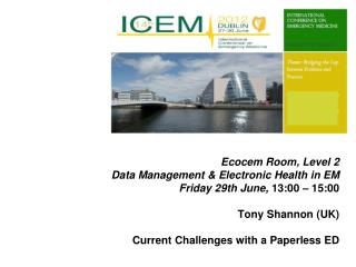 Ecocem Room, Level 2 Data Management & Electronic Health in EM Friday 29th  June,  13:00  –  15:00