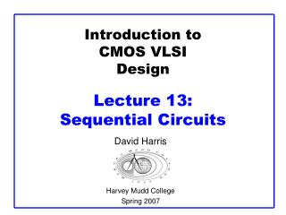Introduction to CMOS VLSI Design Lecture 13:  Sequential Circuits