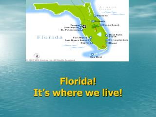 Florida!  It's where we live!