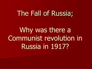 The Fall of Russia; Why was there a Communist revolution in Russia in 1917?