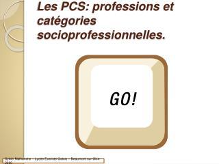 Les PCS: professions et cat gories socioprofessionnelles.