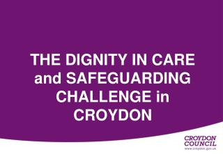 THE DIGNITY IN CARE and SAFEGUARDING CHALLENGE in CROYDON