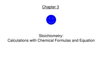 Stoichiometry: Calculations with Chemical Formulas and Equation