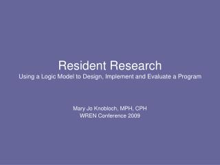 Resident Research  Using a Logic Model to Design, Implement and Evaluate a Program