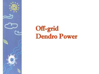 Off-grid  Dendro Power