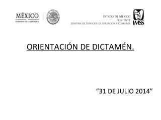 """ORIENTACIÓN DE DICTAMÉN. """"31 DE JULIO 2014"""""""