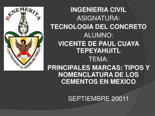 INGENIERIA CIVIL ASIGNATURA: TECNOLOGIA DEL CONCRETO ALUMNO: VICENTE DE PAUL CUAYA TEPEYAHUITL