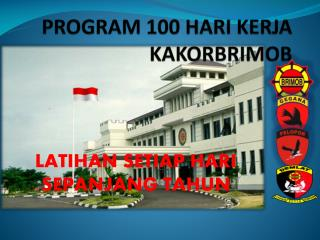 PROGRAM 100 HARI KERJA  KAKORBRIMOB