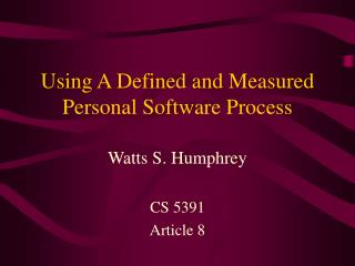 Using A Defined and Measured Personal Software Process
