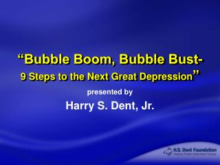 """Bubble Boom, Bubble Bust- 9 Steps to the Next Great Depression """