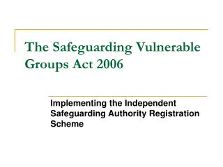 The Safeguarding Vulnerable Groups Act 2006