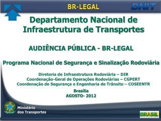 AUDIÊNCIA PÚBLICA - BR-LEGAL Programa Nacional de Segurança e Sinalização Rodoviária Brasília