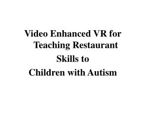 Video Enhanced VR for Teaching Restaurant  Skills to  Children with Autism