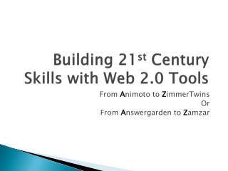 Building 21 st  Century Skills with Web 2.0 Tools