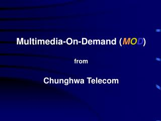 Multimedia-On-Demand ( M O D ) from Chunghwa Telecom