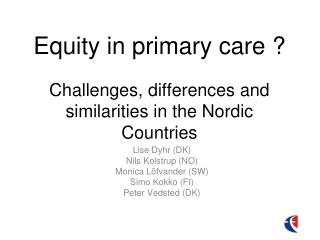 Equity in primary care ? Challenges, differences and similarities in the Nordic Countries