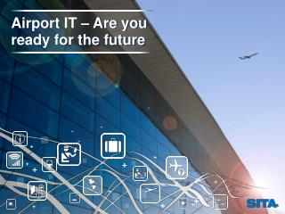 Airport IT – Are you ready for the future